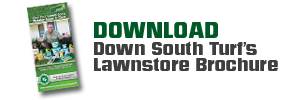 Download the Down South Turf Lawnstore Brochure